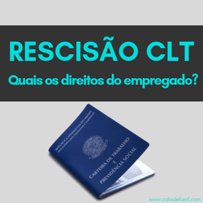 Quais os direitos do empregado na Rescisão CLT sem justa causa?